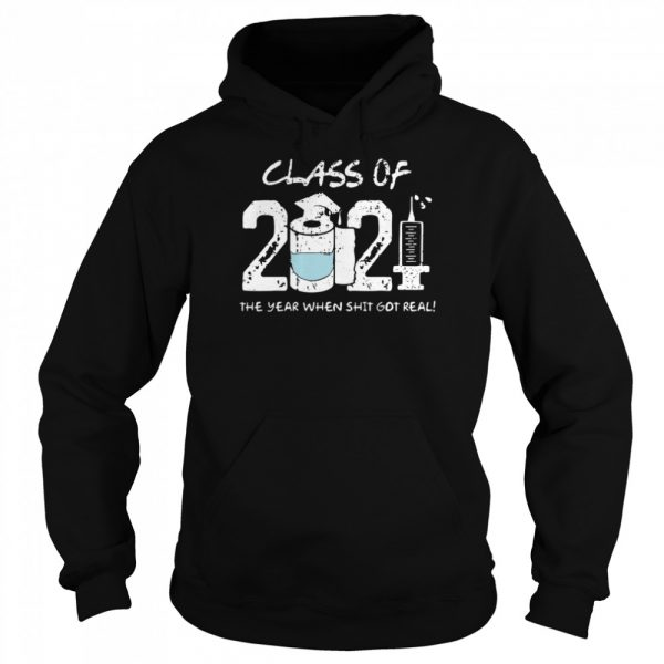 Class of 2021 the year when shit got real  Unisex Hoodie