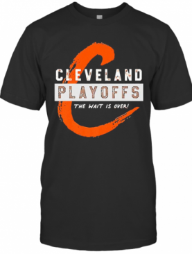 Cleveland Playoffs The Wait Is Over T-Shirt