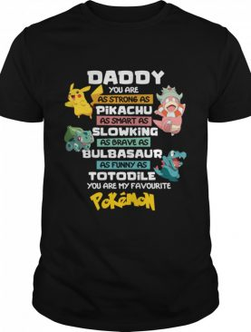 Daddy You Are As Strong As Pikachu Slowking Bulbasaur Totodile Pokemon shirt