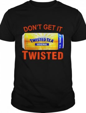 Dont get it twisted tea shirt