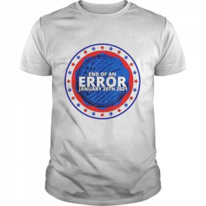 End of an error january 20th 2021  Classic Men's T-shirt