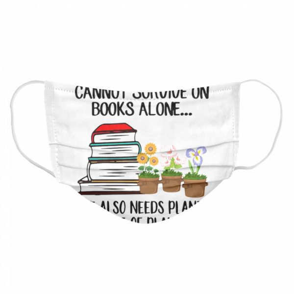Gardening A Woman Cannot Survive On Books Alone She Also Needs Plants A Lot Of Plants  Cloth Face Mask