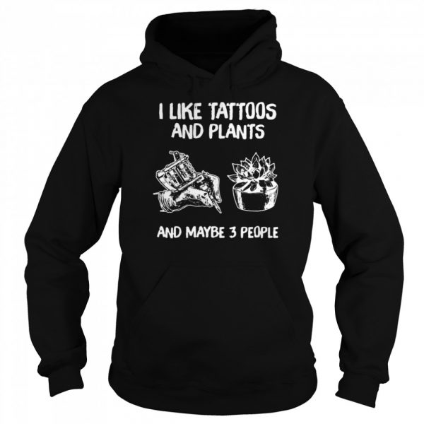 I Like Tattoos And Plants And Maybe 3 People  Unisex Hoodie