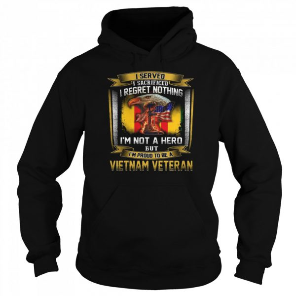 I Served I Sacrificed I Regret Nothing I'm Not A Hero But I'm Proud To Be A Vietnam Veteran  Unisex Hoodie