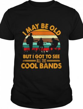 I may be old but I got to see all the Cool bands vintage shirt