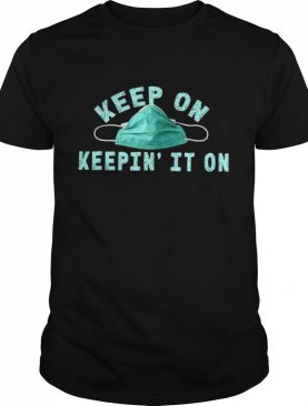 Keep On Keeping It On Face Mask shirt