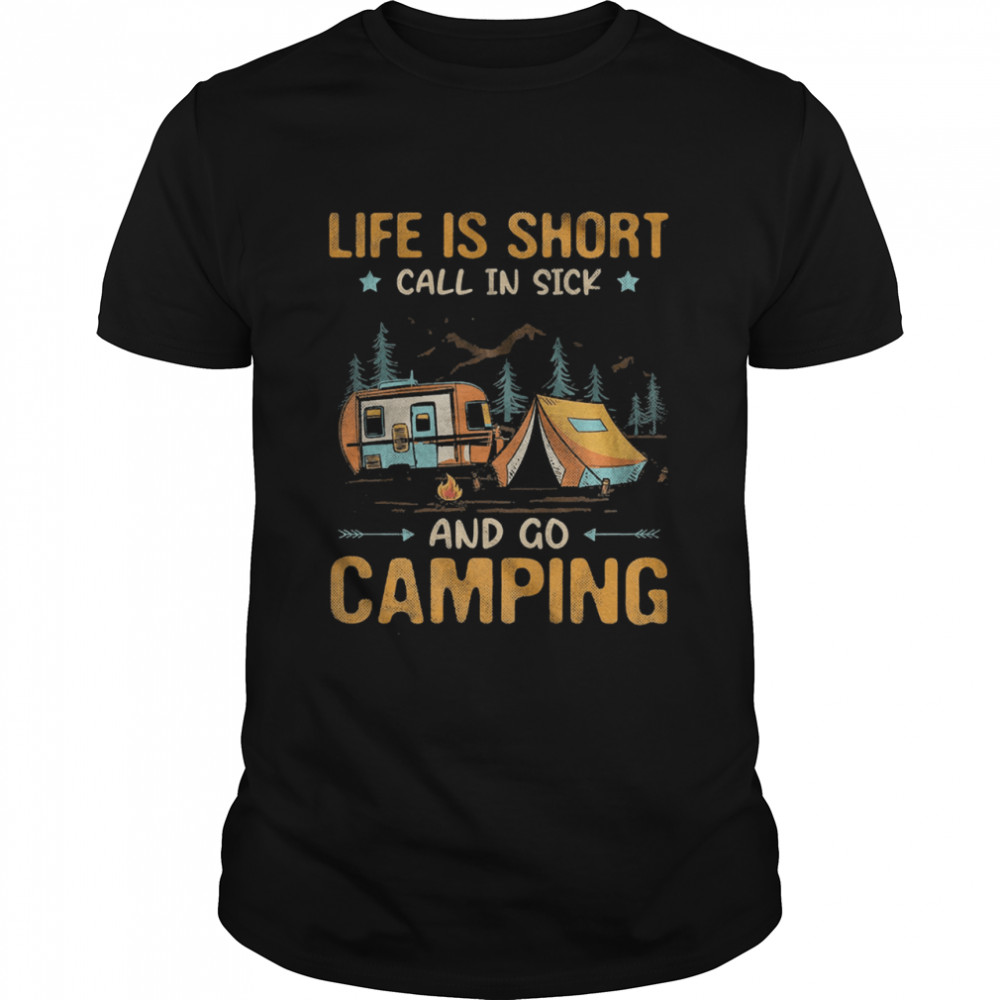 Life is Short call in sick and go Camping Classic Men's T-shirt