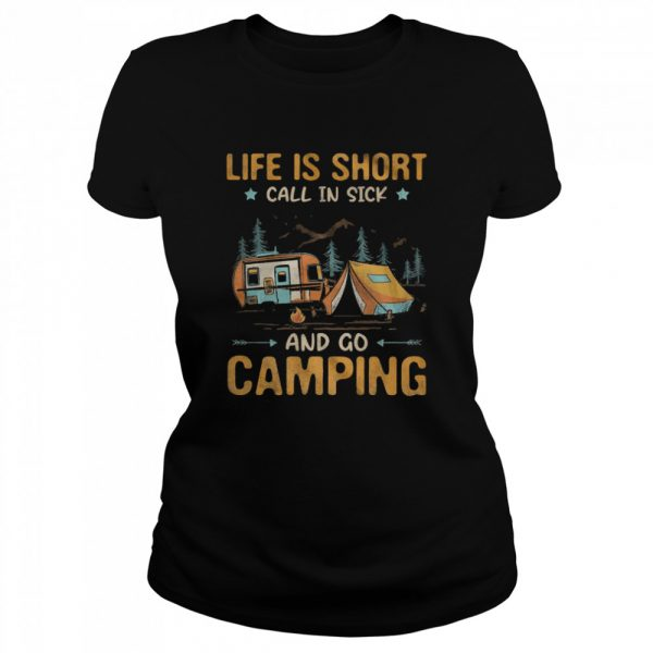 Life is Short call in sick and go Camping  Classic Women's T-shirt