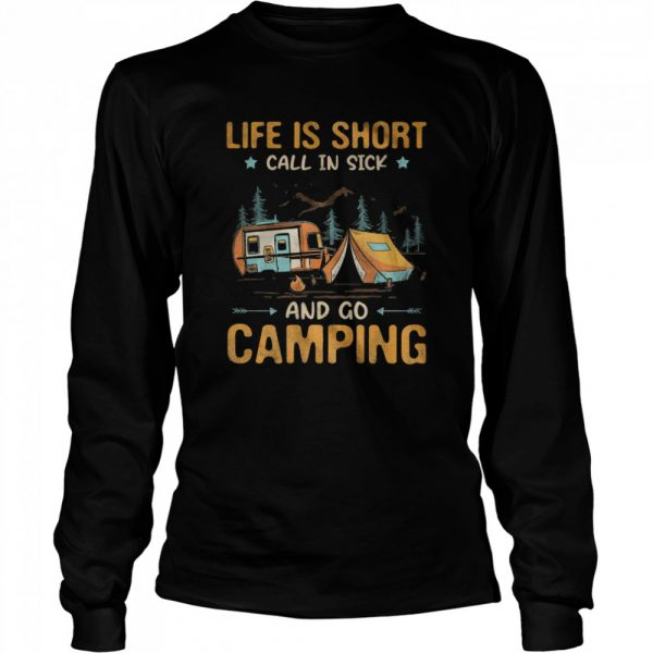 Life is Short call in sick and go Camping  Long Sleeved T-shirt