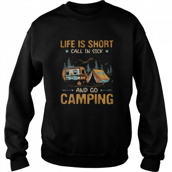 Life is Short call in sick and go Camping  Unisex Sweatshirt