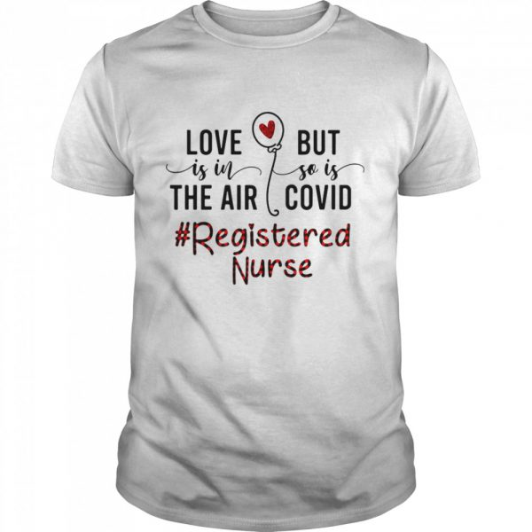 Love Is In The Air But So Is Covid Registered Nurse  Classic Men's T-shirt