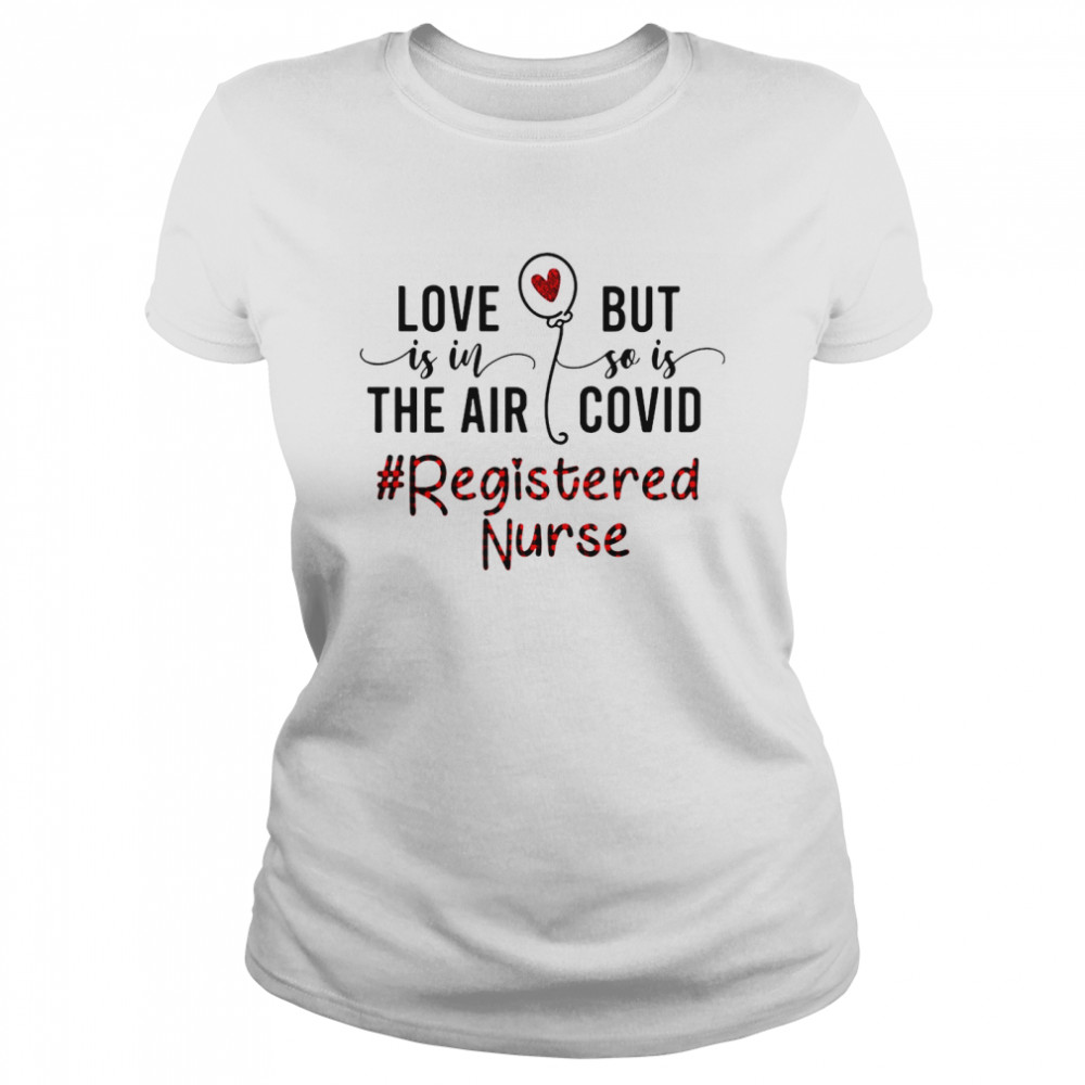 Love Is In The Air But So Is Covid Registered Nurse  Classic Women's T-shirt
