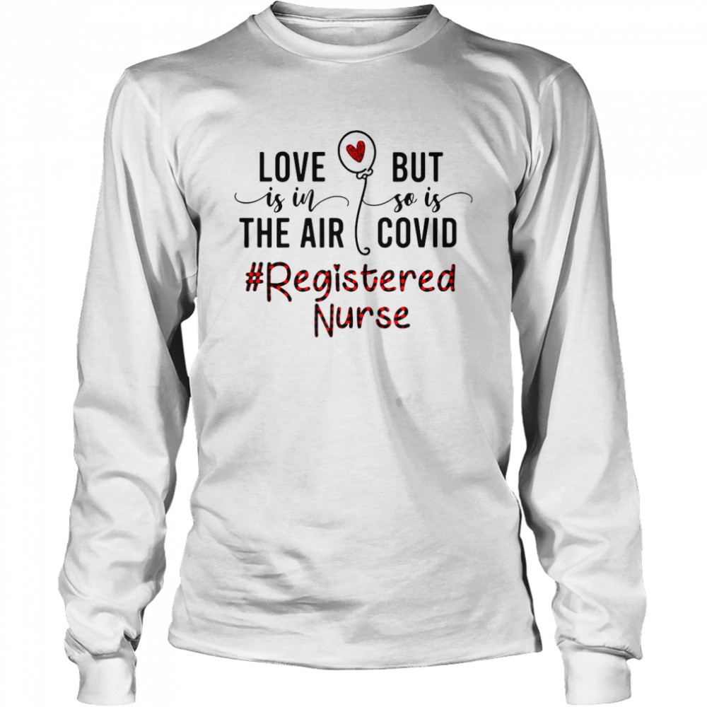Love Is In The Air But So Is Covid Registered Nurse  Long Sleeved T-shirt