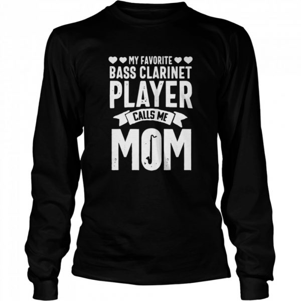 My Favorite Bass Clarinet Player Calls Me Mom  Long Sleeved T-shirt