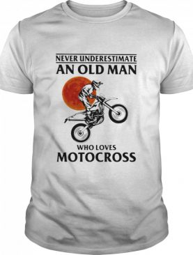 Never Underestimate An Old Man Who Loves Motocross THe Moon shirt