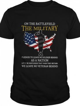 On The Battlefield The Military Pledges To Leave Soldier Behind As A Nation Flag America shirt