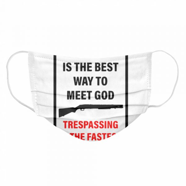 Prayer Is The Best Way To Meet God Trespassing Is The Fastest  Cloth Face Mask