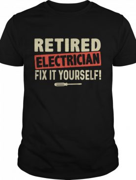 Retired Electrician Fix It Yourself shirt
