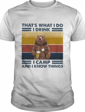 That's What I Do I Drink I Camp And I Know Things Bear Drinking Beer Vintage shirt