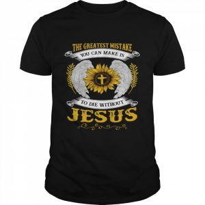 The Greatest Mistake You Can Make Is To Die Without Jesus  Classic Men's T-shirt