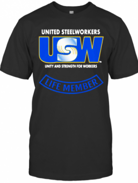 United Steelworkers Unity And Strength For Workers Life Member T-Shirt