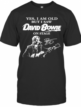 Yes I Am Old But I Saw David Bowie On Stage Signature T-Shirt