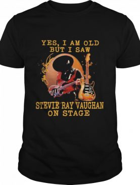Yes I Am Old But I Saw Wtevie Ray Vaughan On Stage Signature shirt