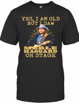 Yes Merle Haggard On Stage T-Shirt